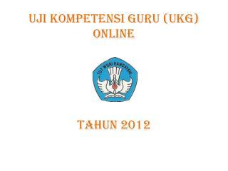 UJI KOMPETENSI GURU (UKG) ONLINE  TAHUN  2012