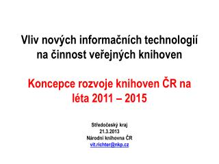 Středočeský kraj 21.3.2013 Národní knihovna ČR vit.richter@nkp.cz