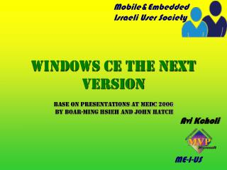 Windows CE The next version Base on Presentations at Medc 2006  by Boar-Ming Hsieh and John Hatch
