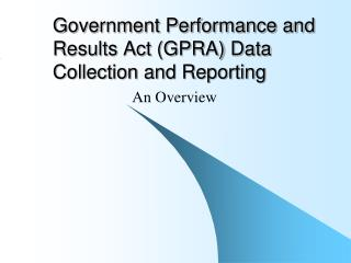 Government Performance and Results Act (GPRA) Data Collection and Reporting