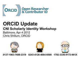 ORCID Update CNI Scholarly Identity Workshop Baltimore, Apr 4 2012 Chris Shillum, ORCID