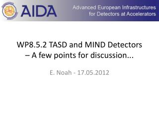 WP8.5.2 TASD and MIND Detectors � A few points for discussion...