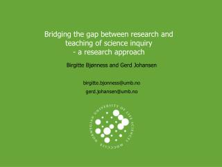 Bridging the gap between research and teaching of science inquiry  - a research approach