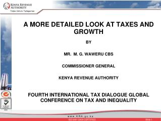 A MORE DETAILED LOOK AT TAXES AND GROWTH  BY   MR.  M. G. WAWERU CBS  COMMISSIONER GENERAL  KENYA REVENUE AUTHORITY