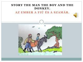 Story the man the boy and the donkey. az ember a fiú és a szamár.