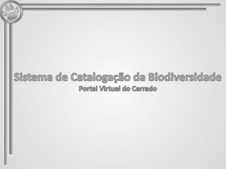 Sistema de Catalogação da Biodiversidade Portal Virtual do Cerrado