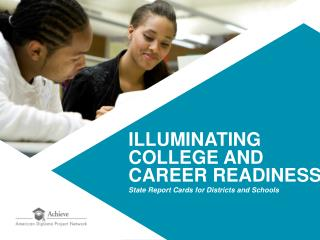ILLUMINATING COLLEGE AND CAREER READINESS State Report Cards for Districts and Schools