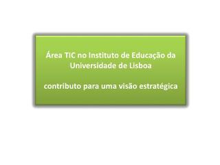 Área TIC no Instituto de Educação da Universidade de Lisboa contributo para uma visão estratégica