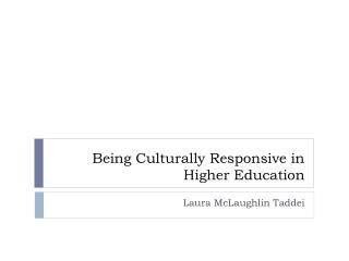 Bein g  Culturally Responsive in Higher Education