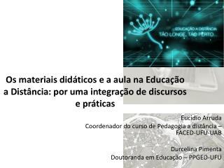 Eucidio  Arruda Coordenador do curso de Pedagogia a distância – FACED-UFU-UAB Durcelina  Pimenta