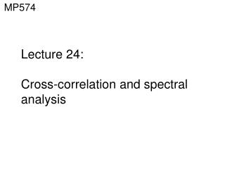 Lecture 24:  Cross-correlation and spectral analysis