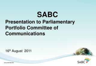 SABC Presentation to Parliamentary Portfolio Committee of Communications  16 th  August  2011