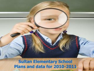 Sultan Elementary School  Plans and data for 2010-2011
