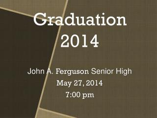 John A.  Ferguson  Senior High May 27, 2014 7:00  pm