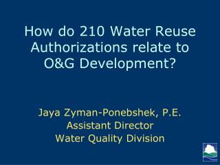 How do 210 Water Reuse Authorizations relate to O&G Development?