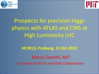Marco  Zanetti , MIT On behalf of ATLAS and CMS Collaboration
