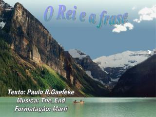 Texto: Paulo R.Gaefeke M sica: The_End Formata  o: Marli