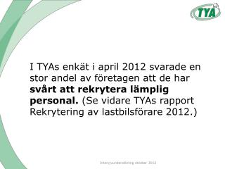 I samarbete med Statisticon genomförde TYA en  intervju-undersökning  under oktober 2012.