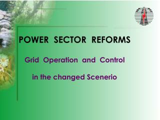 POWER  SECTOR  REFORMS  Grid  Operation  and  Control in the changed Scenerio