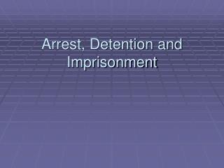 Arrest, Detention and Imprisonment
