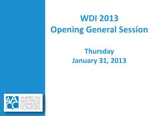 WDI 2013 Opening General Session Thursday January 31, 2013