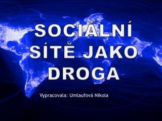 SOCIÁLNÍ SÍTĚ JAKO DROGA