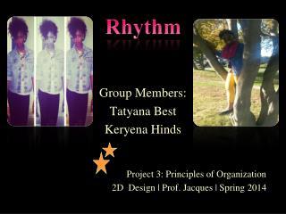 Group Members: Tatyana Best  Keryena Hinds