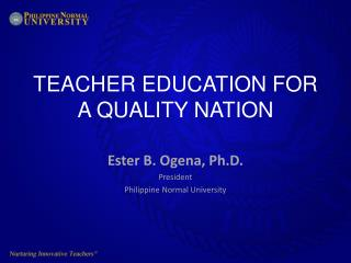 TEACHER EDUCATION FOR A QUALITY NATION