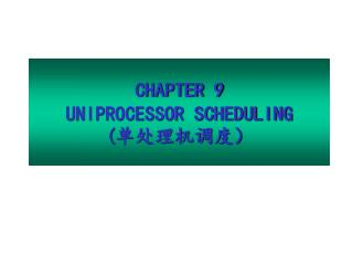 CHAPTER 9 UNIPROCESSOR SCHEDULING ( ???????
