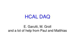 HCAL DAQ E. Garutti, M. Groll and a lot of help from Paul and Matthias