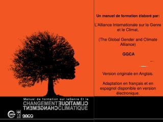 Un manuel de formation élaboré par: L'Alliance Internationale sur le Genre  et le Climat,