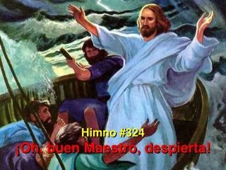 Himno #324 ¡Oh, buen Maestro, despierta!