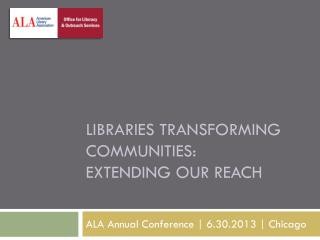 Libraries Transforming Communities:  Extending our reach