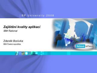 Zajištění kvality aplikací IBM Rational Zdeněk Borůvka IBM Česká republika
