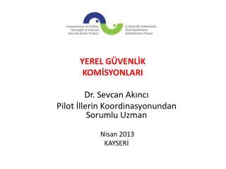 Dr. Sevcan  Akıncı Pilot İllerin Koordinasyonundan Sorumlu Uzman Nisan 2013 KAYSERİ
