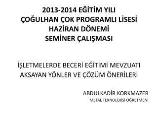 2013-2014 EĞİTİM YILI ÇOĞULHAN ÇOK PROGRAMLI LİSESİ HAZİRAN DÖNEMİ SEMİNER ÇALIŞMASI