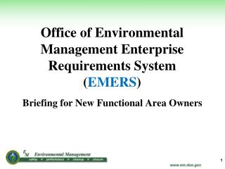 Office of Environmental Management Enterprise Requirements System  ( EMERS )