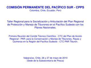 COMISIÓN PERMANENTE DEL PACÍFICO SUR - CPPS Colombia, Chile, Ecuador, Perú