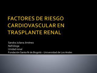 FACTORES DE RIESGO CARDIOVASCULAR EN TRASPLANTE RENAL