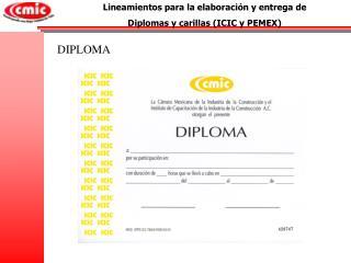 Lineamientos para la elaboración y entrega de  Diplomas y carillas (ICIC y PEMEX)