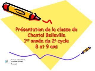 Pr sentation de la classe de Chantal Belleville 1er ann e du 2e cycle 8 et 9 ans