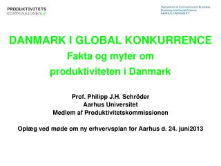 DANMARK I GLOBAL KONKURRENCE Fakta  og myter om  produktiviteten  i  Danmark
