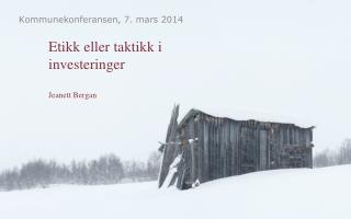 Etikk eller taktikk i investeringer Jeanett Bergan