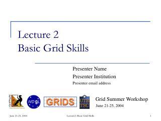 Lecture 2 Basic Grid Skills