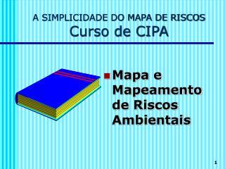 A SIMPLICIDADE DO MAPA DE RISCOS Curso de CIPA
