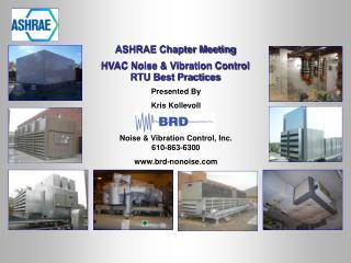 ASHRAE Chapter Meeting HVAC Noise & Vibration Control RTU Best Practices