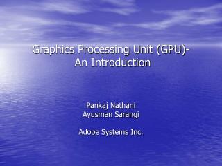 Graphics Processing Unit (GPU)-  An Introduction