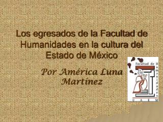 Los egresados de la Facultad de Humanidades en la cultura del Estado de México