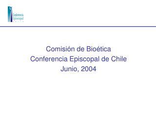 Comisión de Bioética Conferencia Episcopal de Chile Junio, 2004