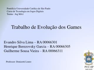 Evandro Silva Lima – RA 00066301 Henrique Berezovsky Garcia – RA 00066305